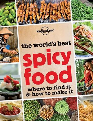 The World's Best Spicy Food : Where to Find It & How to Make It : Lonely Planet Food and Drink   - Lonely Planet