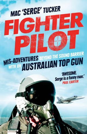 Fighter Pilot : Adventures Beyond the Sound Barrier with an Australian Top Gun - Mac 'Serge' Tucker