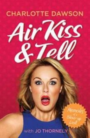 Air Kiss and Tell : Memoirs of a Blow-up Doll - Charlotte Dawson
