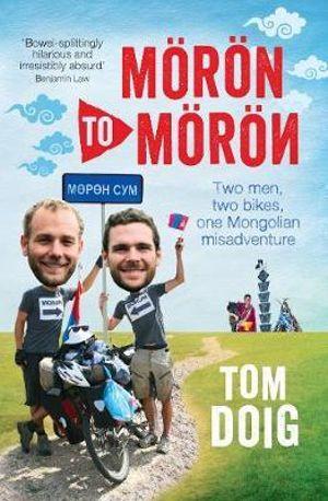 Moron to Moron : Two Men, Two Bikes, One Mongolian Misadventure - Tom Doig