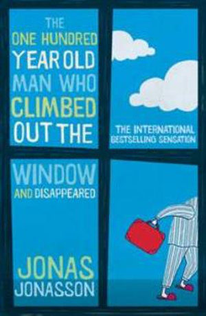 The One-Hundred-Year Old Man Who Climbed Out the Window and Disappeared - Jonas Jonasson
