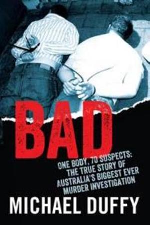 Bad : The True Story of Australia's Biggest Ever Murder Investigation - Michael Duffy