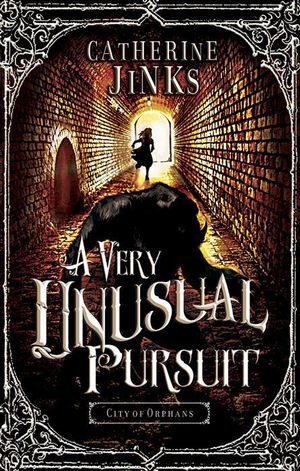 A Very Unusual Pursuit : City of Orphans : Winner of the 2014 CBCA for Younger Readers - Catherine Jinks