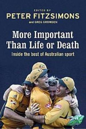 More Important Than Life or Death : Inside the Best of Australian Sport - Peter FitzSimons