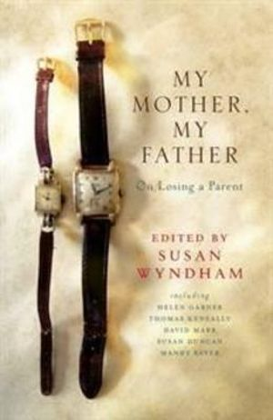 My Mother, My Father  : On Losing a Parent - Susan Wyndham