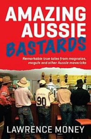 Amazing Aussie Bastards - Lawrence Money