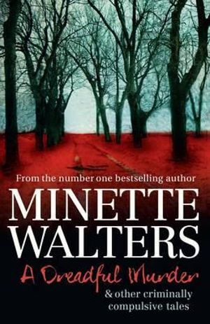 A Dreadful Murder : and Other Criminally Compulsive Tales - Minette Walters