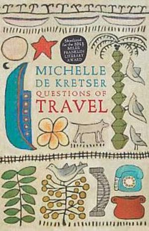 Questions of Travel : Winner of the 2013 Miles Franklin Literary Award - Michelle de Kretser
