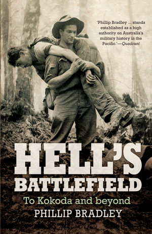 Hell's Battlefield : The Australians in New Guinea in World War II - Phillip Bradley