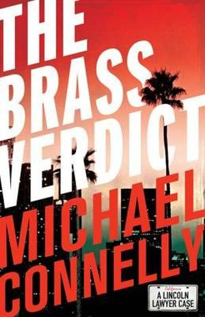 The Brass Verdict : Mickey Haller - Michael Connelly