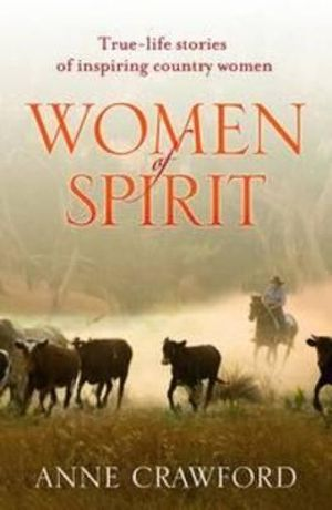 Women of Spirit : True-life Stories of Inspiring Country Women - Anne Crawford
