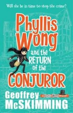 Phyllis Wong and the Return of the Conjuror - Geoffrey McSkimming