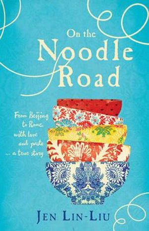 On the Noodle Road - Jen Lin-Liu