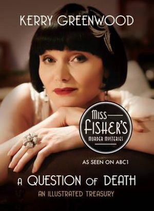 A Question of Death  Phryne Fisher Mysteries : An Illustrated Treasury - Kerry Greenwood