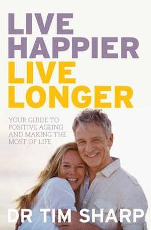 Live Happier, Live Longer - Dr Timothy Sharp