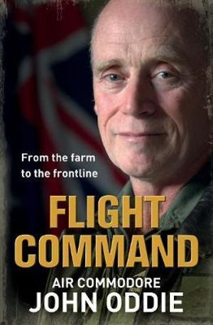 Flight Command : From the Farm to the Frontline - John Oddie