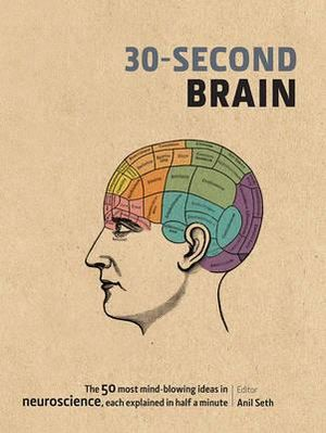 30-Second Brain : 30-Second - Anil Seth