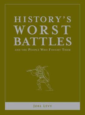 History's Worst Battles - Joel Levy