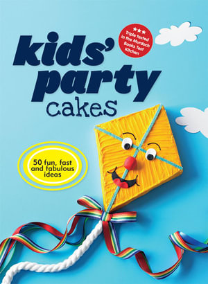 Kids' Party Cakes : 50 Fun, Fast and Fabulous Ideas! - Murdoch Books Test Kitchen Staff