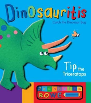 Tip the Triceratops: Dinosauritis - Jeannette Rowe