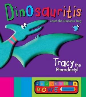Rex the Tyrannosaurus : Dinosauritis Series : Book 4 - Jeannette Rowe