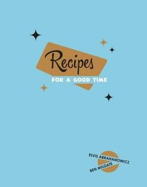 Recipes for a Good Time - Ben Milgate