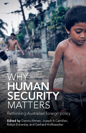 Why Human Security Matters : Rethinking Australian foreign policy - Dennis Altman