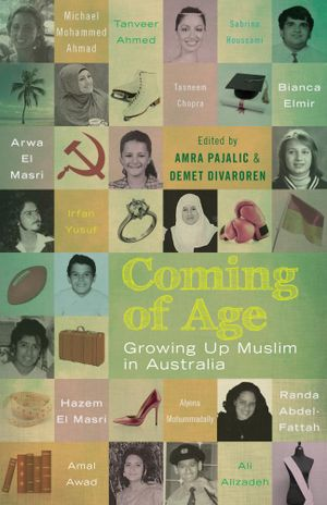 Coming of Age : Growing up Muslim in Australia - Amra Pajalic