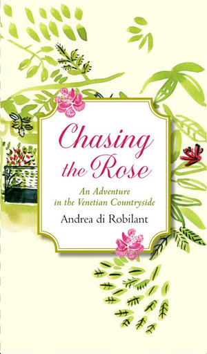 Chasing the Rose - Andrea di Robilant