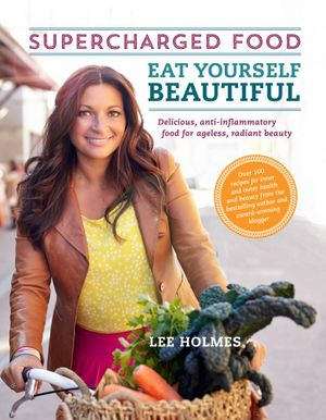 Eat Yourself Beautiful : Supercharged Food - Lee Holmes