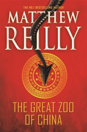 The Great Zoo of China  : Order Now For Your Chance to Win!*  - Matthew Reilly