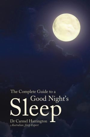 The Complete Guide to a Good Night's Sleep - Carmel Harrington