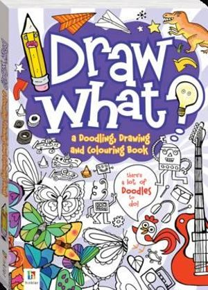 Draw What! a Doodling, Drawing and Colouring Book : Draw What?