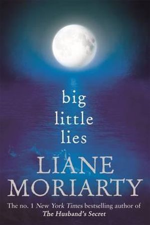 Big Little Lies : Signed copies available & order now for your chance to win!* - Liane Moriarty