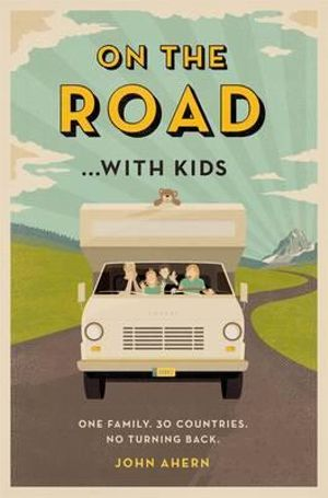 On the Road... With Kids : One family. 30 countries. No turning back. - John Ahern