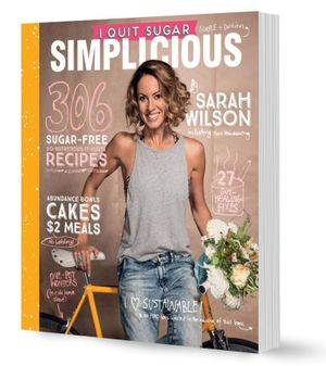 I Quit Sugar : Simplicious : 306 Sugar-Free So-Nutritious-It-Hurts Recipes - Sarah Wilson