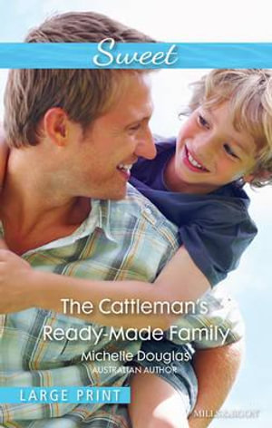The Cattleman's Ready-Made Family : Sweet Single - Michelle Douglas