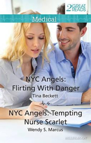 Nyc Angels: Flirting With Danger / Nyc Angels: Tempting Nurse Scarlet : Medical Duo - Tina Beckett