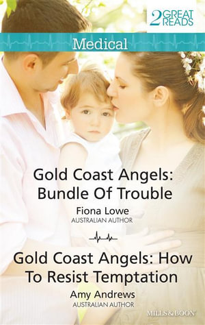 Bundle Of Trouble / How To Resist Temptation : Gold Coast Angels - Fiona Lowe