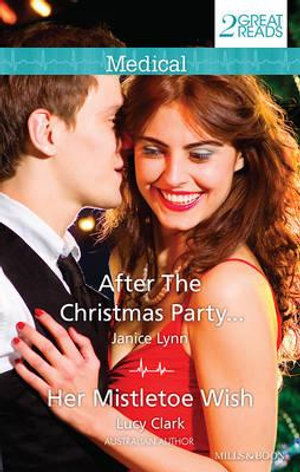 After The Christmas Party.../Her Mistletoe Wish : Mills & Boon Medical - Janice Lynn