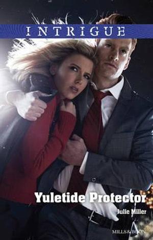 Yuletide Protector : Mills & Boon Intrigue - Julie Miller