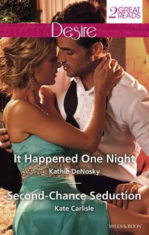 It Happened One Night / Second-Chance Seduction : Mills and Boon Desire - Kathie DeNosky