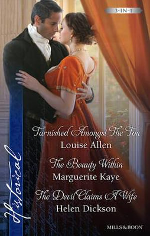 Tarnished Amongst The Ton / The Beauty Within / The Devil Claims A Wife : Mills & Boon Historical - Louise Allen