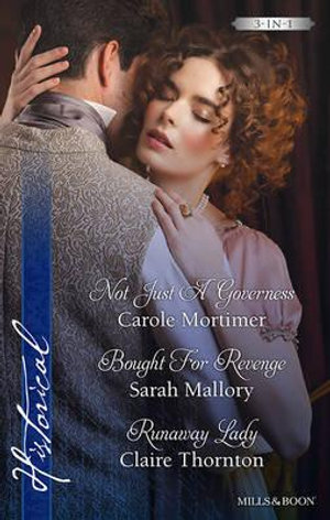 Mortimer, Mallory And Thornton Historical Collection  : Not Just A Governess / Bought For Revenge / Runaway Lady - Carole Mortimer