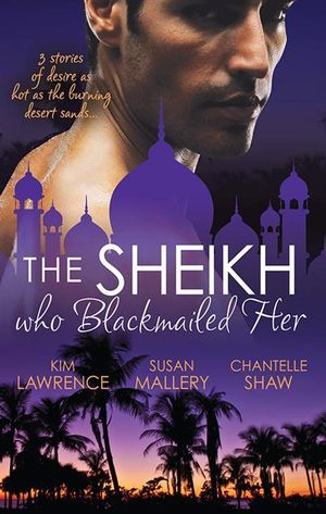 The Sheikh Who Blackmailed Her/Desert Prince, Blackmailed Bride/The Sheikh And The Bought Bride/At The Sheikh's Bidding - Kim Lawrence