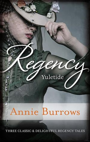 Regency Yuletide : A Countess By Christmas / The Rake's Secret Son/ Governess to Christmas Bride - Annie Burrows
