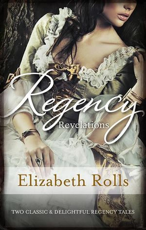The Chivalrous Rake / His Lady Mistress : Regency Revelations - Elizabeth Rolls