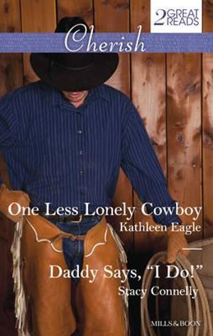 One Less Lonely Cowboy / Daddy Says, 'i Do!' : Mills & Boon Cherish - Kathleen Eagle