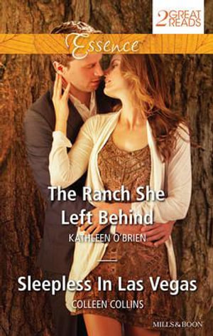 The Ranch She Left Behind/Sleepless In Las Vegas : Mills & Boon Essence   - Kathleen O'Brien