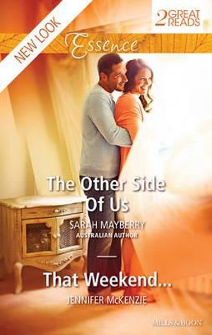 The Other Side Of Us / That Weekend... : Mills & Boon Essence - Sarah Mayberry